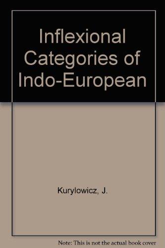 The Inflectional Categories of Indo-European: Kurylowicz, Jerzy