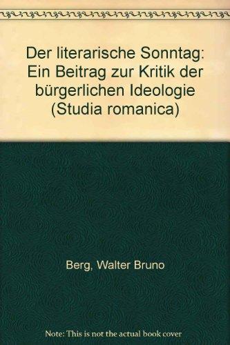 DER LITERARISCHE SONNTAG Ein Beitrag zur Kritik der buergerlichen Ideologie: Berg, Walter Bruno