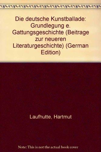 DIE DEUTSCHE KUNSTBALLADE Grundelgung einer Gattungsgeschichte: Laufhuette, Hartmut