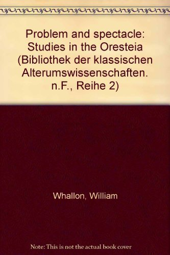 Problem and Spectacle. Studies in the Oresteia.: WHALLON, W.,