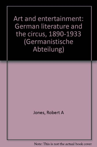 Art and entertainment: German literature and the circus 1890-1933.