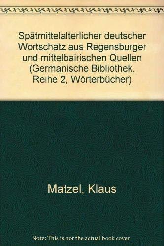 9783533042273: Sp�tmittelalterlicher deutscher Wortschatz aus Regensburger und mittelbairischen Quellen (Germanische Bibliothek. Reihe 2, W�rterb�cher)