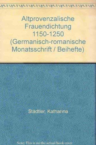 Altprovenzalische Frauendichtung (1150-1250) : historisch-soziologische Untersuchungen und: Staedtler, Katharina:
