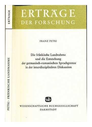 Die fränkische Landnahme und die Entstehung der: Petri, Franz