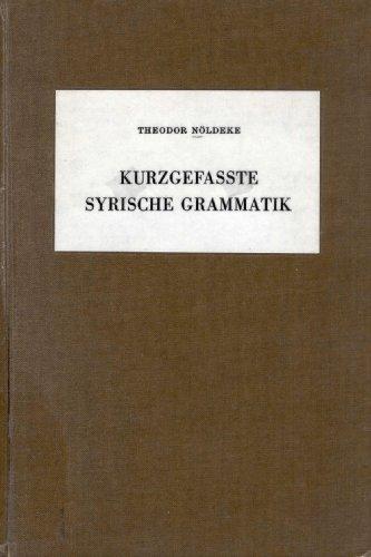 Kurzgefasste syrische Grammatik. Anhang: Die handschriftlichen Ergänzungen: NÖLDEKE, THEODOR