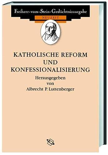 Quellen zur Katholischen Reform und Konfessionalisierung: Albrecht Luttenberger