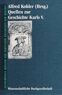 Quellen zur Geschichte Karls V.: Kohler, Alfred [Hrsg.]: