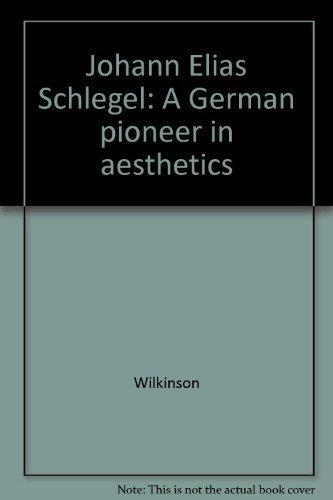 Johann Elias Schlegel: A German pioneer in aesthetics (3534055217) by Wilkinson, Elizabeth M