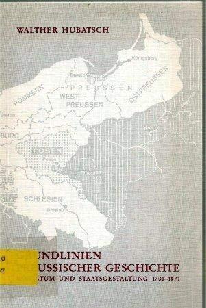 Grundlinien preussischer Geschichte. Königtum und Staatsgestaltung 1701-1871: Hubatsch, Walther: