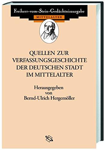 Quellen zur Verfassungsgeschichte der deutschen Stadt im Mittelalter: Bernd U Hergem�ller