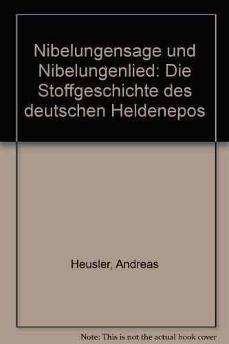 Nibelungensage und Nibelungenlied. Die Stoffgeschichte des deutschen: Heusler, Andreas