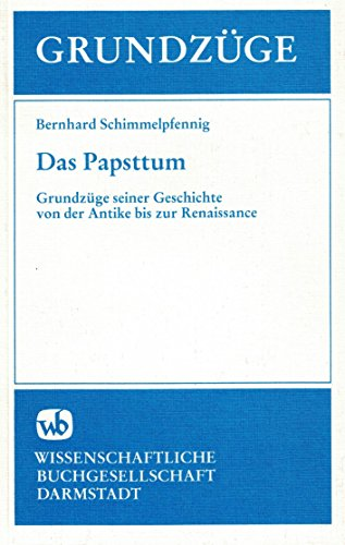 9783534083558: Das Papsttum: Grundzüge seiner Geschichte von der Antike bis zur Renaissance