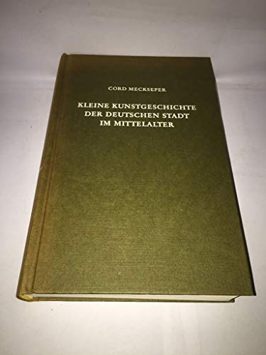 kleine kunstgeschichte der deutschen stadt im mittelalter: cord meckseper