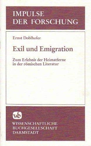 9783534088027: Exil und Emigration: Zum Erlebnis der Heimatferne in der romischen Literatur (Impulse der Forschung) (German Edition)