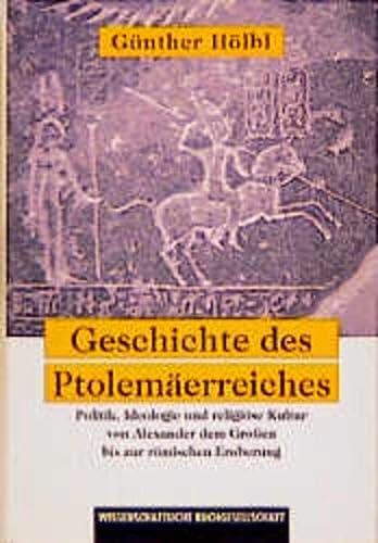 9783534104222: Geschichte des Ptolemäerreiches: Politik, Ideologie und religiöse Kultur von Alexander dem Grossen bis zur römischen Eroberung