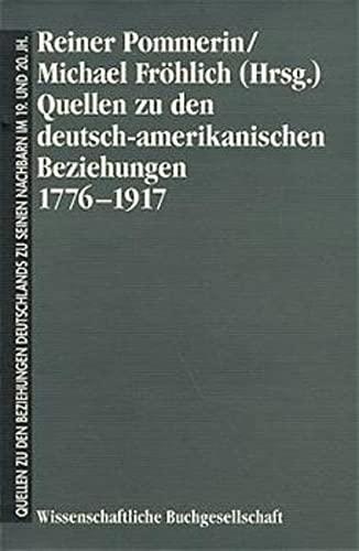 Quellen zu den deutsch-amerikanischen Beziehungen 1776 - 1917: Reiner Pommerin