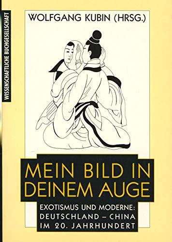 9783534125715: Mein Bild in deinem Auge: Exotismus und Moderne : Deutschland--China im 20. Jahrhundert (German Edition)