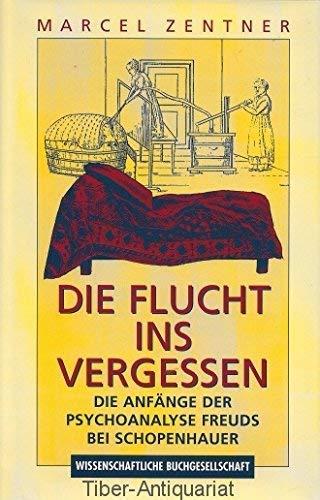 9783534129300: Die Flucht ins Vergessen: Die Anfänge der Psychoanalyse Freuds bei Schopenhauer (German Edition)