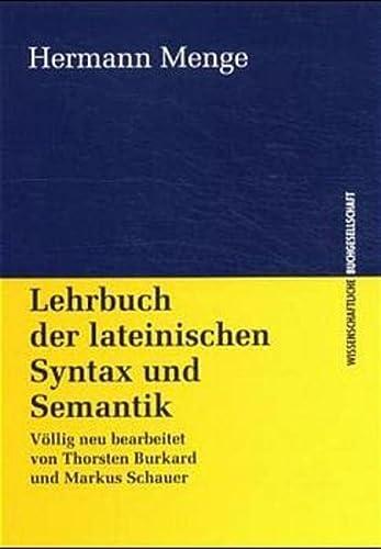 Lehrbuch der lateinischen Syntax und Semantik. Völlig neu bearb. von T. Burkard u. M. Schauer....