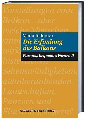 9783534142231: Die Erfindung des Balkans: Europas bequemes Vorurteil