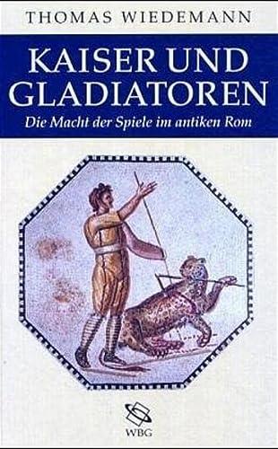 Kaiser und Gladiatoren: Die Macht der Spiele im antiken Rom [Gebundene Ausgabe] Prof. Dr. Thomas ...