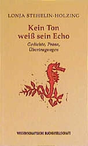 9783534151080: Kein Ton weiss sein Echo: Gedichte, Prosa, Ubertragungen : ein literarisches Portrat (Die Mainzer Reihe) (German Edition)