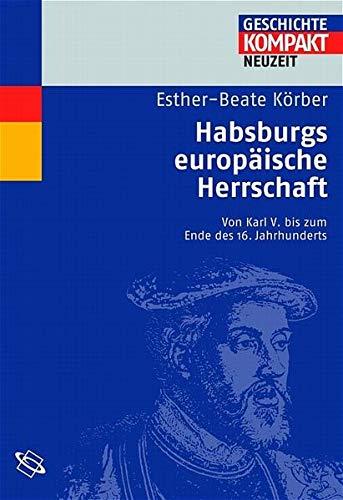 9783534151240: Habsburgs europäische Herrschaft: Von Karl V. bis zum Ende des 16. Jahrhunderts
