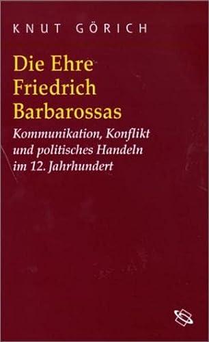 Die Ehre Friedrich Barbarossas: Knut Görich
