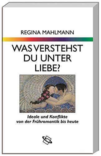 9783534159260: Was verstehst du unter Liebe?: Ideale und Konflikte von der Frühromantik bis heute