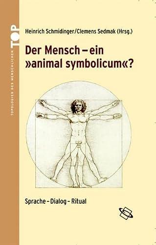 Der Mensch- ein 'animal symbolicum'? Sprache, Dialog, Ritual: Schmidinger, Heinrich and ...