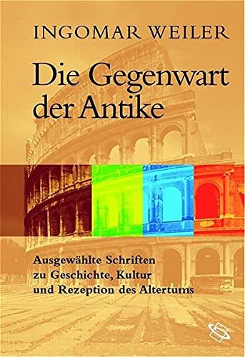 Die Gegenwart der Antike: Ingomar Weiler