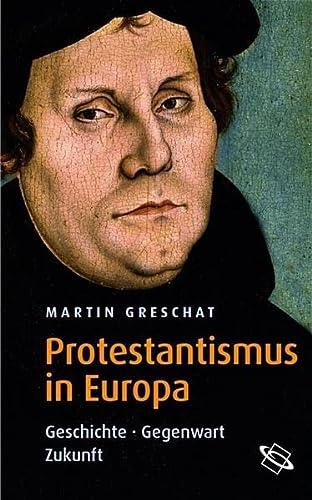 9783534184293: Protestantismus in Europa: Geschichte - Gegenwart - Zukunft