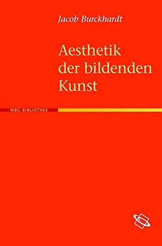 Aesthetik der bildenden Kunst: Jacob Burckhardt