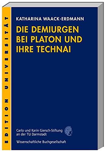 Die Demiurgen bei Platon und ihre Technai: Katharina Waack-Erdmann