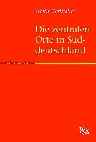 Die zentralen Orte in Süddeutschland: Walter Christaller