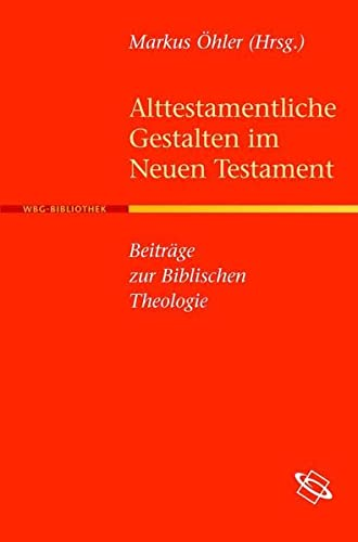Alttestamentliche Gestalten im Neuen Testament: Markus Öhler