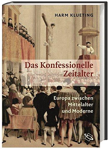 9783534205776: Das Konfessionelle Zeitalter: Europa zwischen Mittelalter und Moderne. Kirchengeschichte und Allgemeine Geschichte
