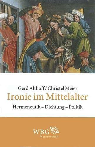 Ironie Im Mittelalter Hermeneutik- Dichtung- Politik.: Althoff, Gerd and Christel Meier