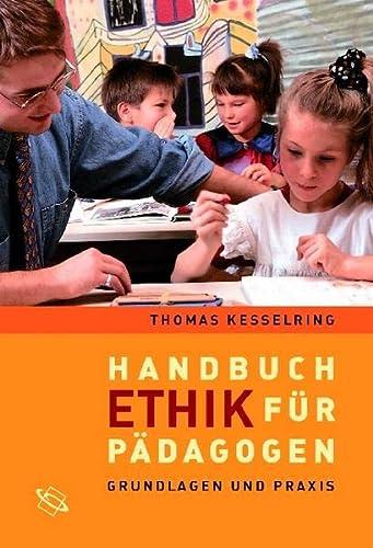 9783534217519: Handbuch Ethik für Pädagogen: Grundlagen und Praxis