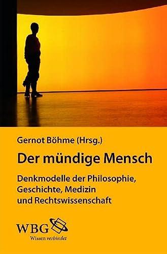 9783534230266: Der mündige Mensch: Denkmodelle der Philosophie, Geschichte, Medizin und Rechtswissenschaft
