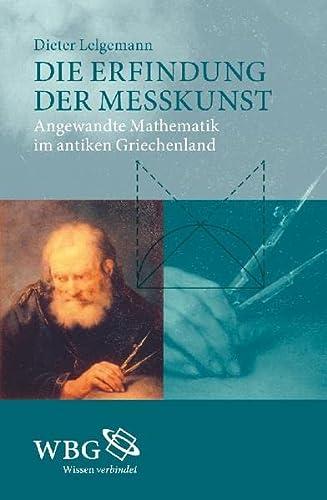 9783534231188: Die Erfindung der Messkunst: Angewandte Mathematik im antiken Griechenland