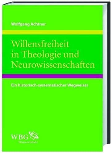 Willensfreiheit in Theologie und Neurowissenschaften: Wolfgang Achtner