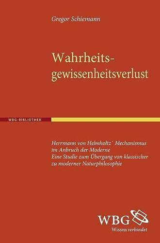 Wahrheitsgewissheitsverlust: Hermann von Helmholtz Mechanismus im Anbruch der Moderne. Eine Studie - Gregor Schiemann