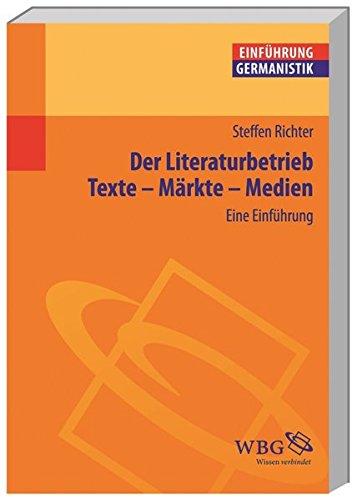 9783534237746: Der Literaturbetrieb. Eine Einführung: Texte - Märkte - Medien