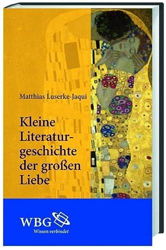 Kleine Literaturgeschichte der gro?en Liebe: Matthias Luserke-Jaqui