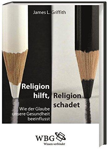 9783534243105: Religion hilft, Religion schadet: Wie der Glaube unsere Gesundheit beeinflusst