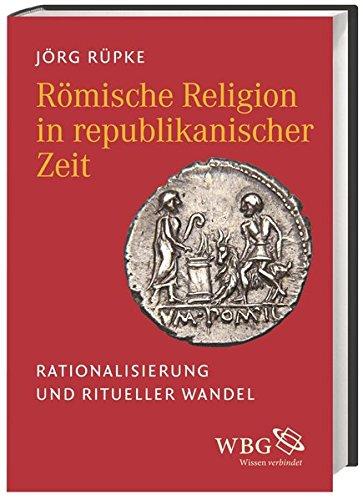 9783534244232: Römische Religion in republikanischer Zeit: Rationalisierung und ritueller Wandel