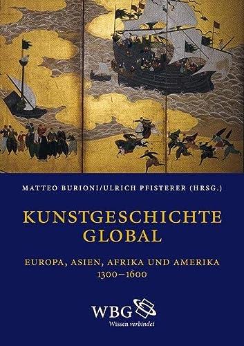 9783534249695: Kunstgeschichte global. Europa - Asien - Afrika - Amerika 1300-1650