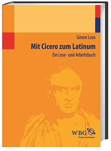 9783534249718: Mit Cicero zum Latinum: Ein Lese- und Arbeitsbuch