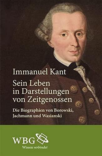 Immanuel Kant : sein Leben in Darstellungen: L E Borowski,